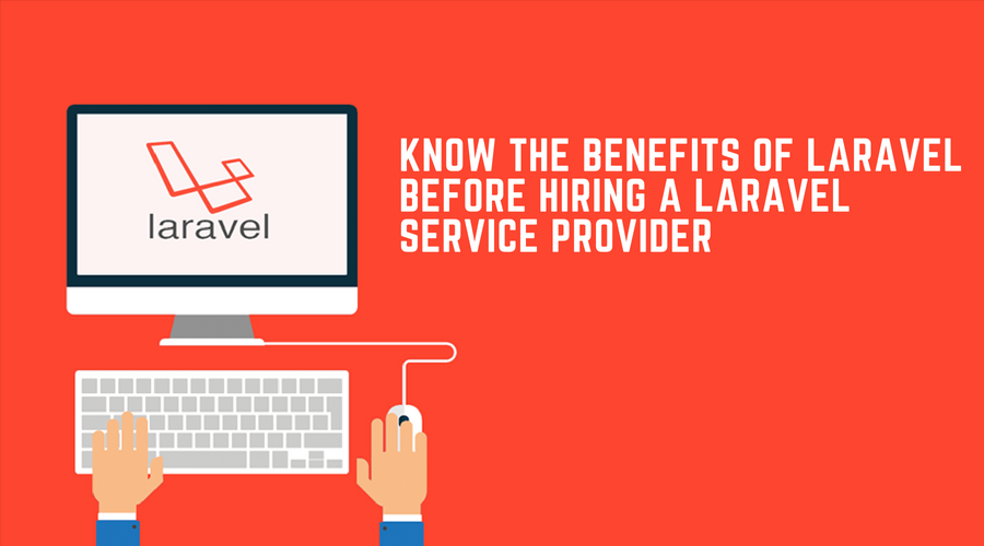 Know the benefits of Laravel before hiring a Laravel service