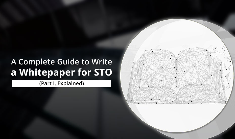 A Complete Guide to Write a Whitepaper for STO – Part I,