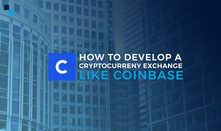 How to build a cryptocurrency exchange like Coinbase
