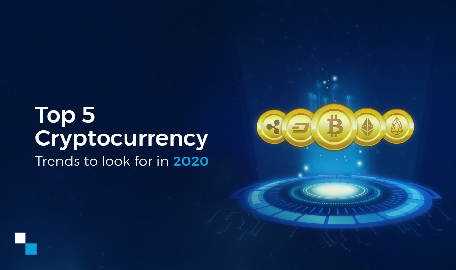 Top 5 cryptocurrency trends to look for in 2020