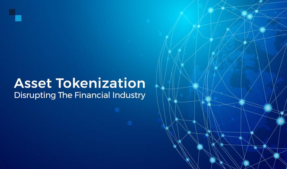 Asset Tokenization Disrupting the Financial Industry