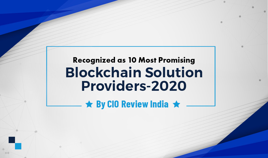 10 Most Promising Blockchain Solution Providers 2020 by CIOReviewIndia