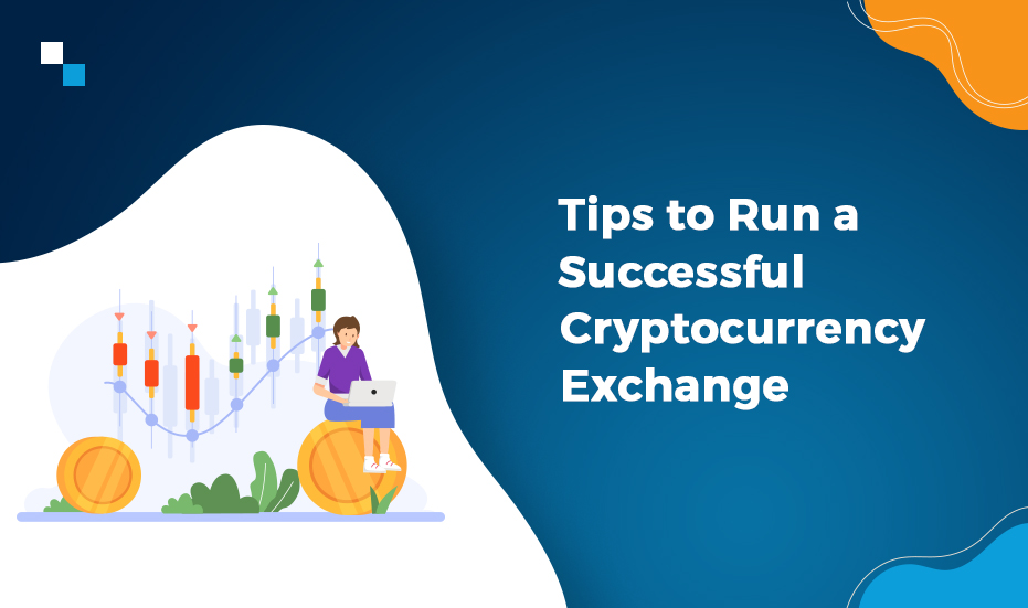 Tips to Run a Successful Cryptocurrency Exchange