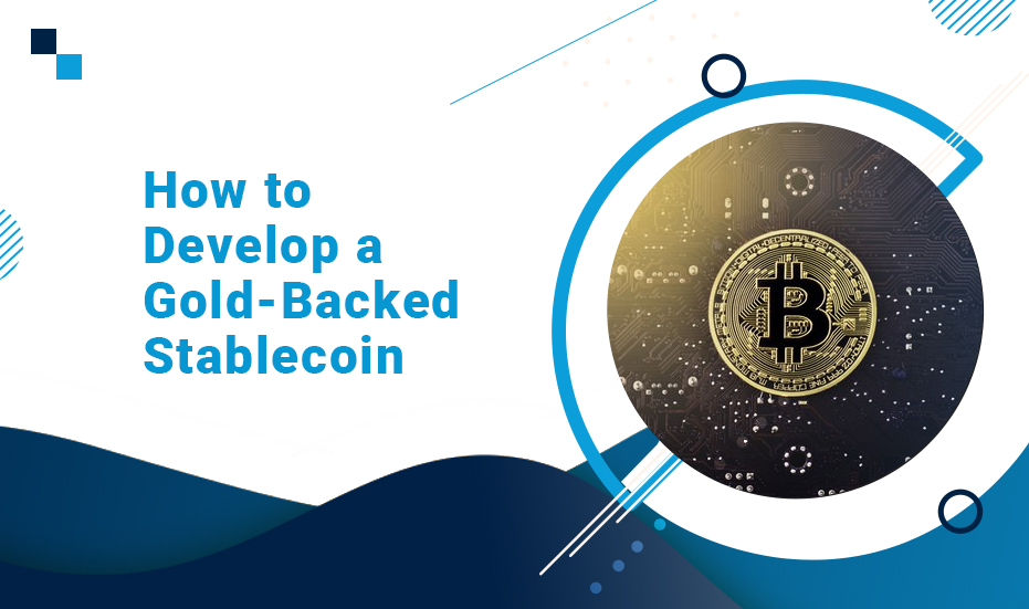 Develop a Gold-Backed Stablecoin