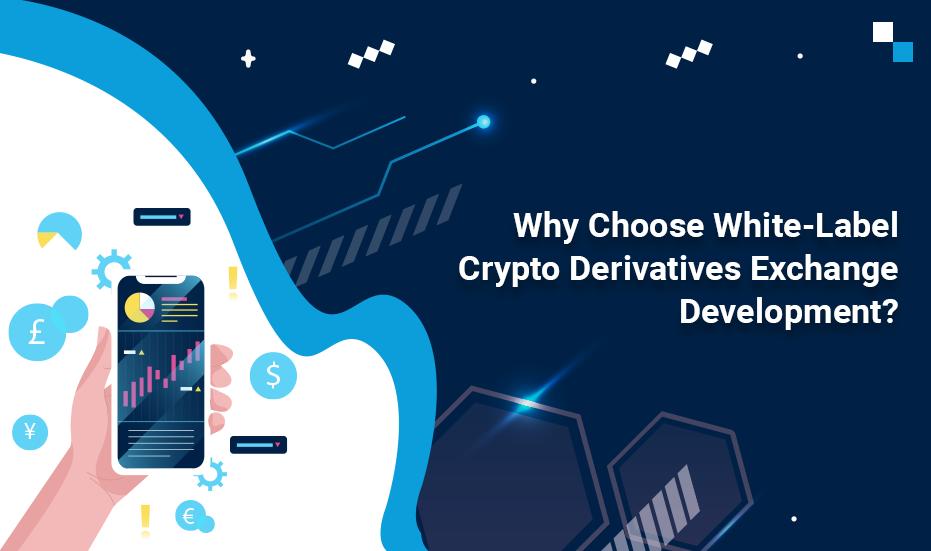 Why Choose White-Label Crypto Derivatives Exchange Development