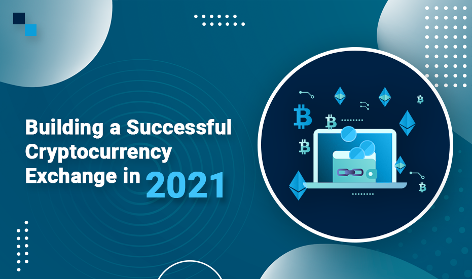 Building a Successful Crypto Exchange in 2021